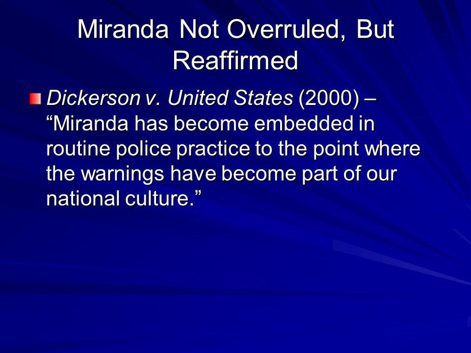 Miranda Not Overruled, But Reaffirmed Dickerson v.