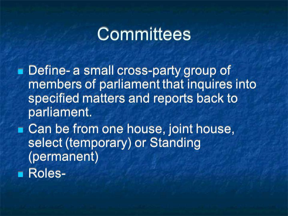 Committees Define- a small cross-party group of members of parliament that inquires into specified matters and reports back to parliament.
