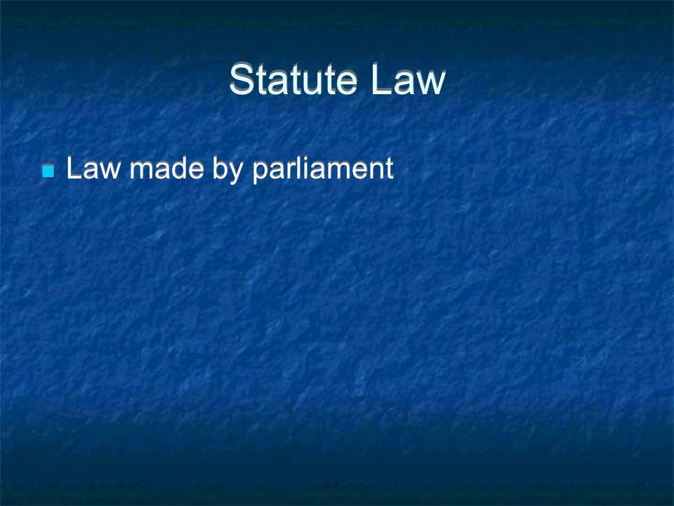 Statute Law Law made by parliament