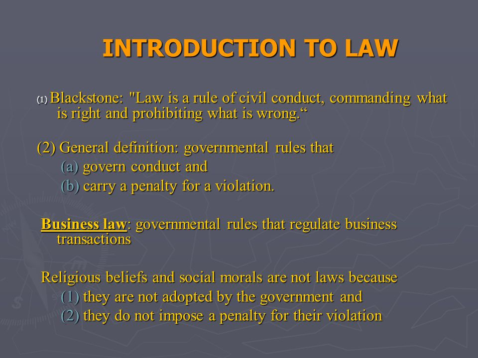 INTRODUCTION TO LAW (1) Blackstone: Law is a rule of civil conduct, commanding what is right and prohibiting what is wrong.