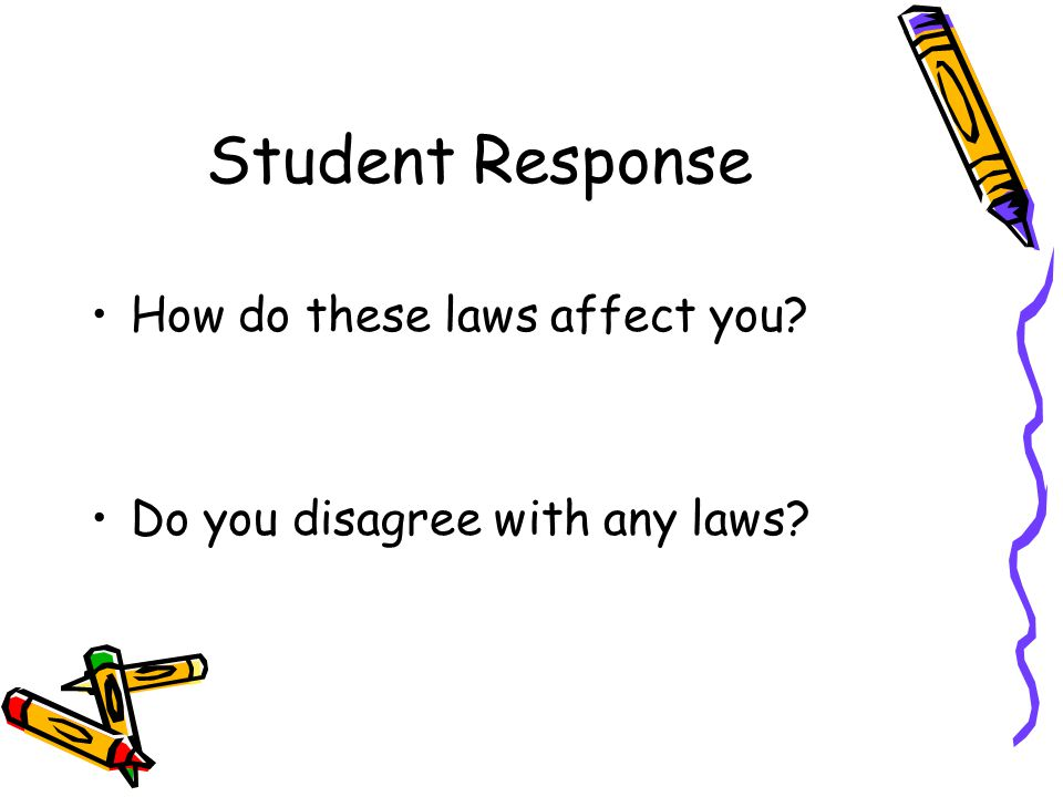 Student Response How do these laws affect you? Do you disagree with any laws?