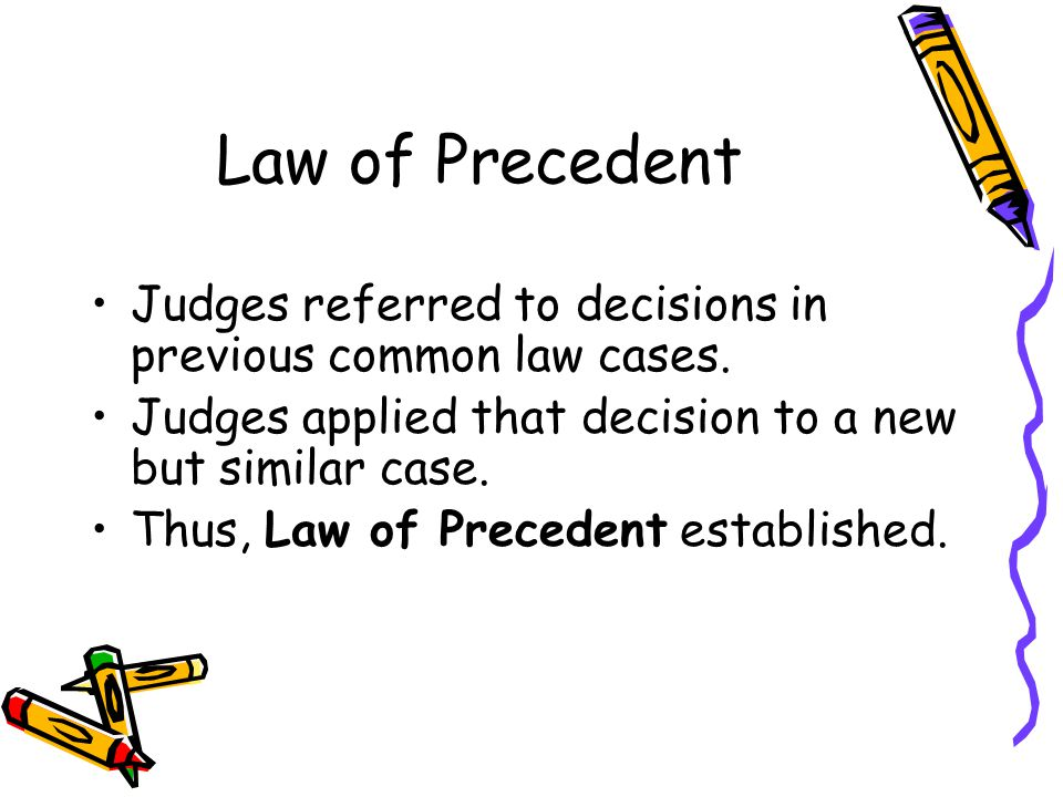 Law of Precedent Judges referred to decisions in previous common law cases.