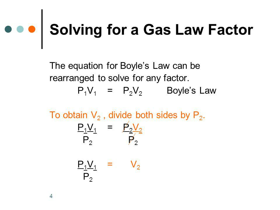 4 Solving for a Gas Law Factor The equation for Boyles Law can be rearranged to solve for any factor.
