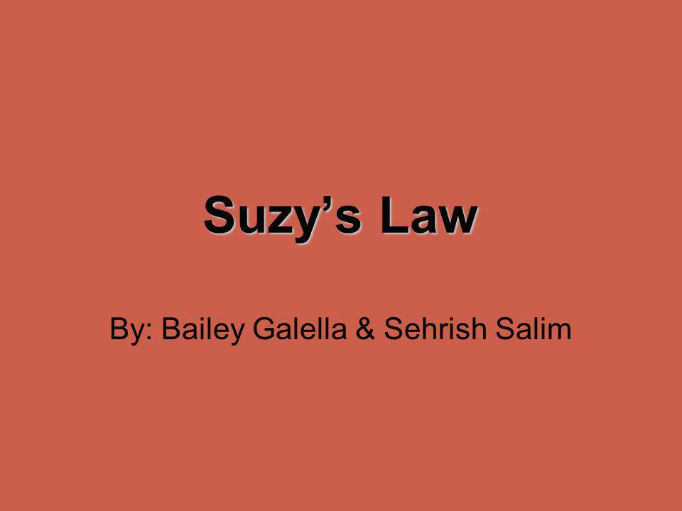 Suzys Law By: Bailey Galella & Sehrish Salim