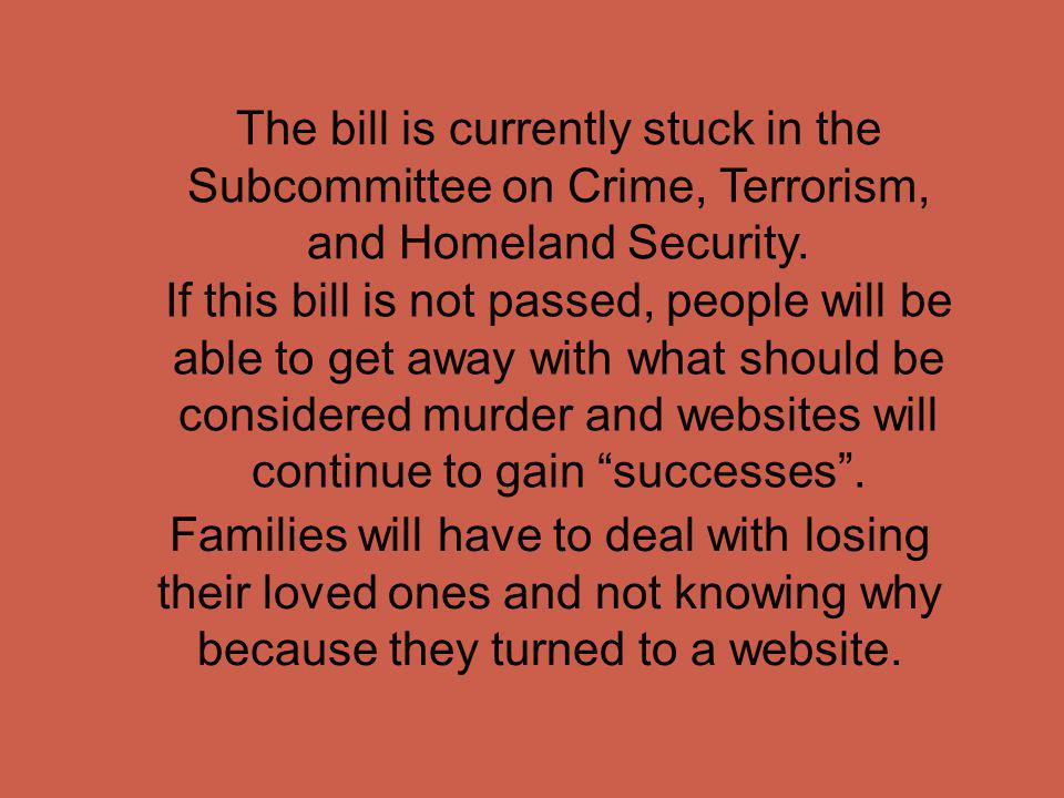 The bill is currently stuck in the Subcommittee on Crime, Terrorism, and Homeland Security. If this bill is not passed, people will be able to get awa