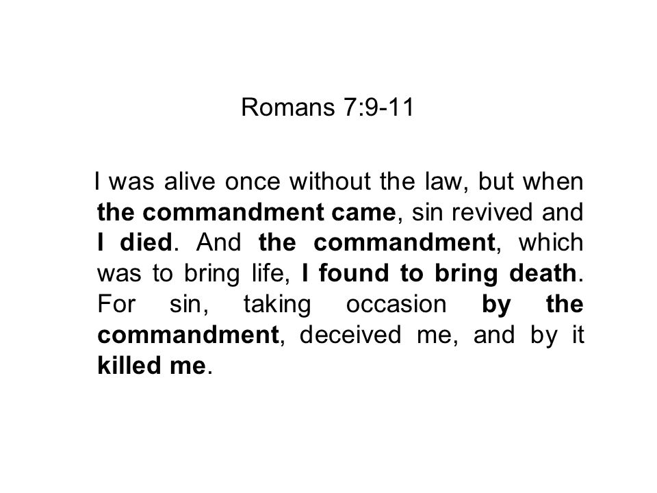 Romans 7:9-11 I was alive once without the law, but when the commandment came, sin revived and I died.