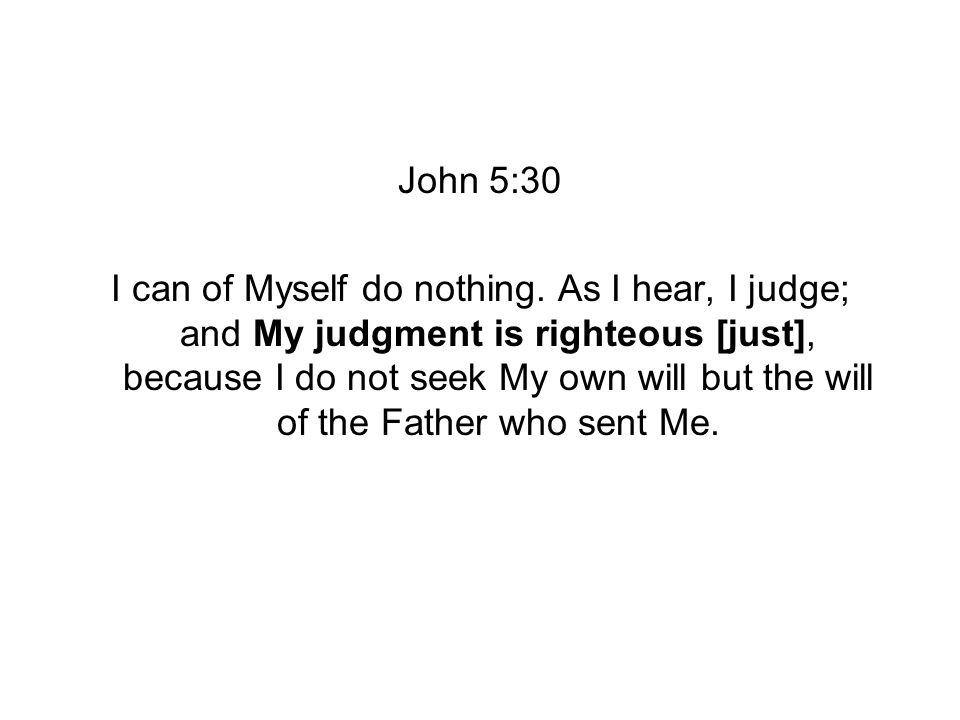 John 5:30 I can of Myself do nothing.