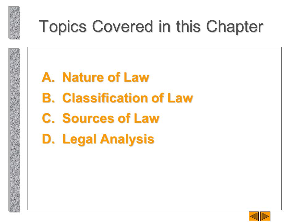 Topics Covered in this Chapter A.Nature of Law B.Classification of Law C.Sources of Law D.Legal Analysis