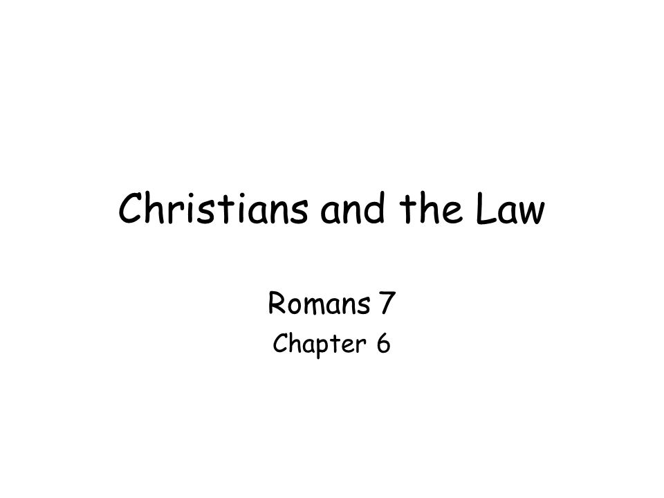 Christians and the Law Romans 7 Chapter 6