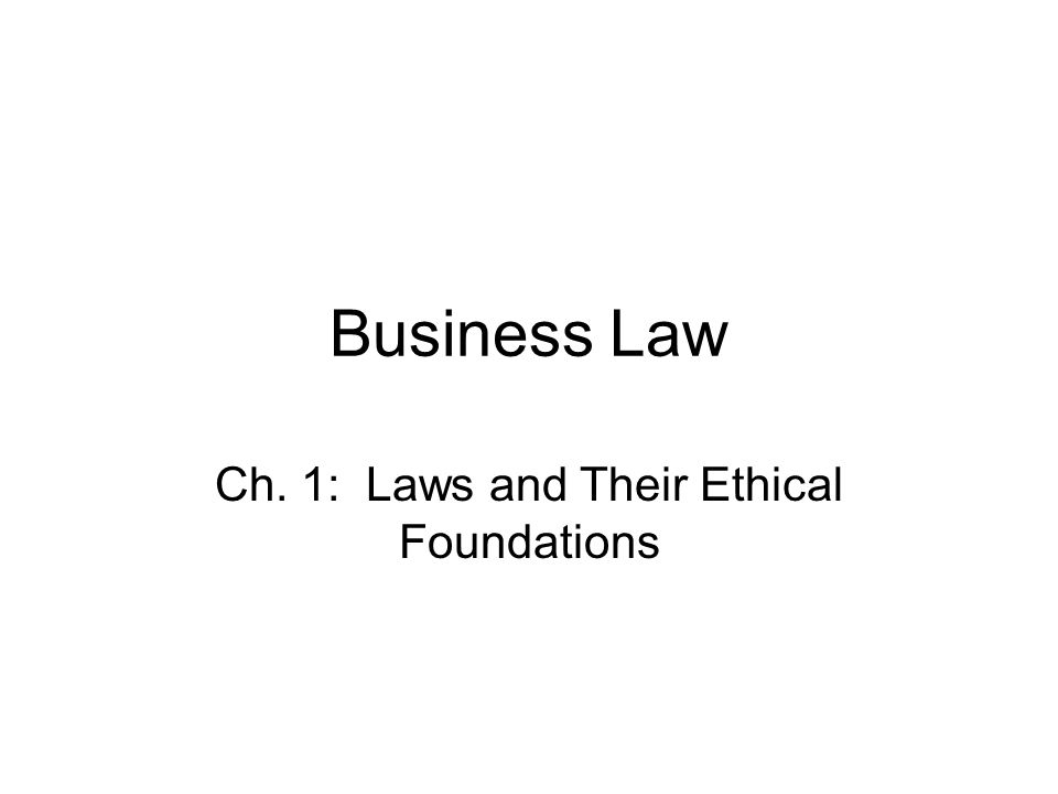 Business Law Ch. 1: Laws and Their Ethical Foundations