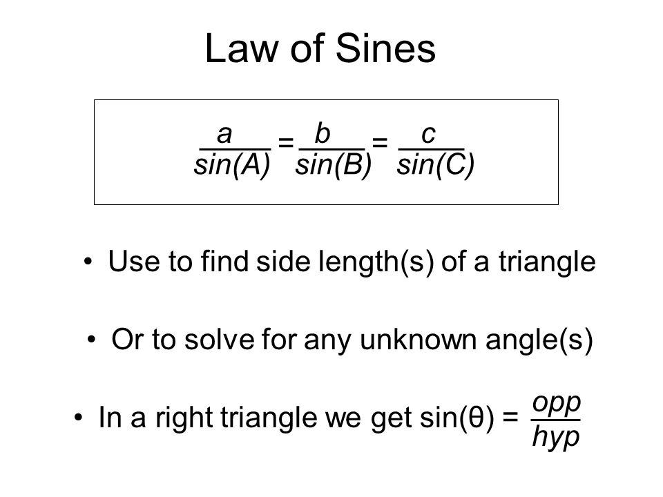 Law of Sines Use to find side length(s) of a triangle Or to solve for any unknown angle(s) In a right triangle we get sin(θ) = a b c sin(A) sin(B) sin
