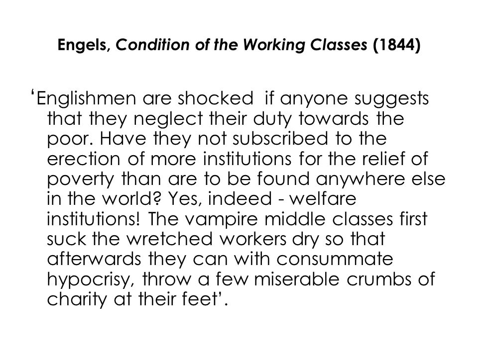 Engels, Condition of the Working Classes (1844) Englishmen are shocked if anyone suggests that they neglect their duty towards the poor.