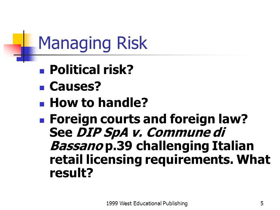 1999 West Educational Publishing6 Managing Risks Currency/Exchange Rate Risks Transaction Risks *delivery risk *marine risk *litigation risk- Gaskin, p.34