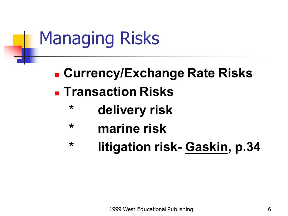 1999 West Educational Publishing7 Political Risks Managing political risk Managing risk of foreign law and courts - choice of law and forum clauses Risk of international hostilities