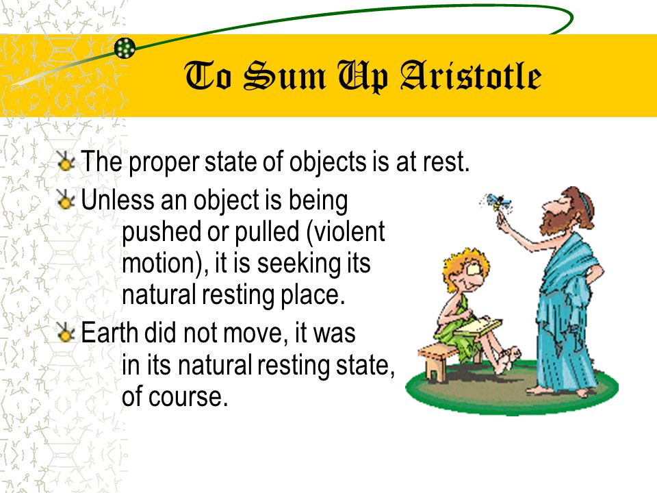 To Sum Up Aristotle The proper state of objects is at rest.