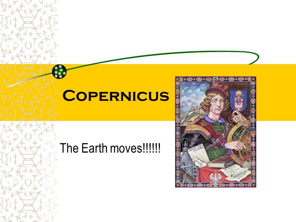 Copernicus The Earth moves!!!!!!