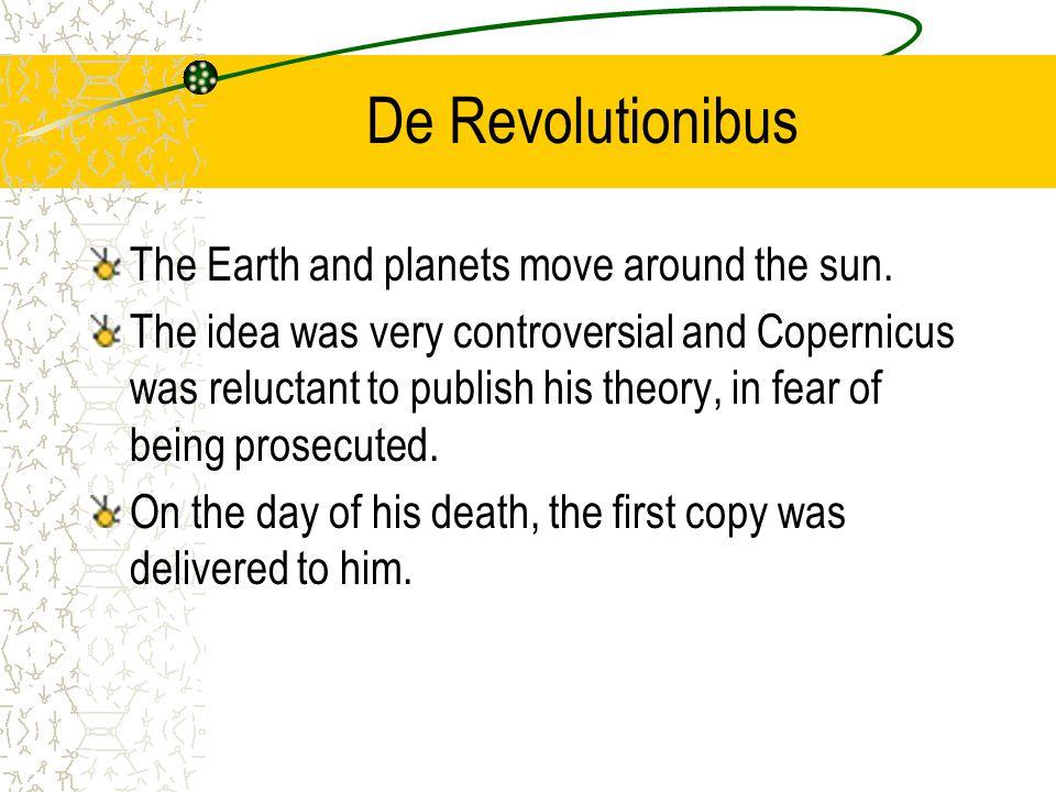 De Revolutionibus The Earth and planets move around the sun.