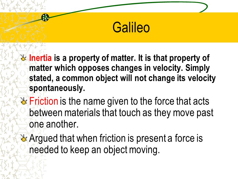 Galileo Inertia is a property of matter.