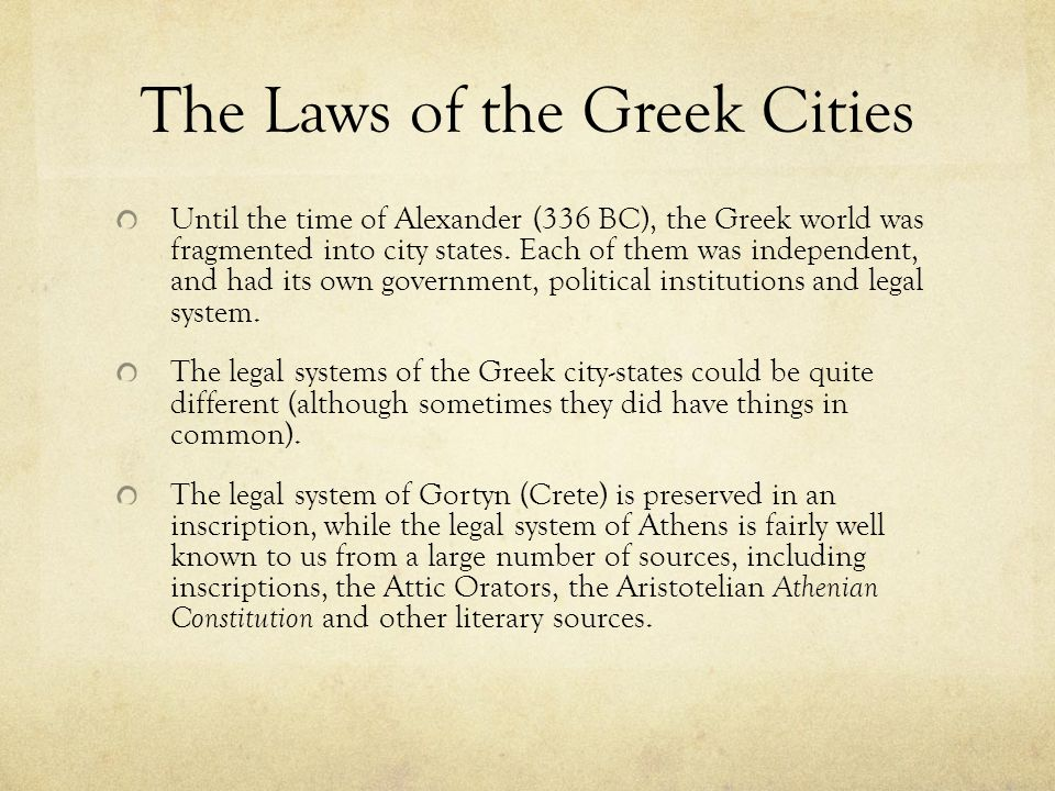 The Laws of the Greek Cities Until the time of Alexander (336 BC), the Greek world was fragmented into city states.