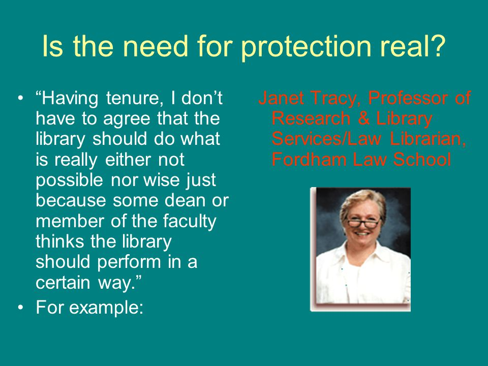 Is the need for protection real? Having tenure, I dont have to agree that the library should do what is really either not possible nor wise just becau