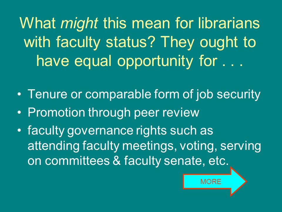 What might this mean for librarians with faculty status? They ought to have equal opportunity for... Tenure or comparable form of job security Promoti