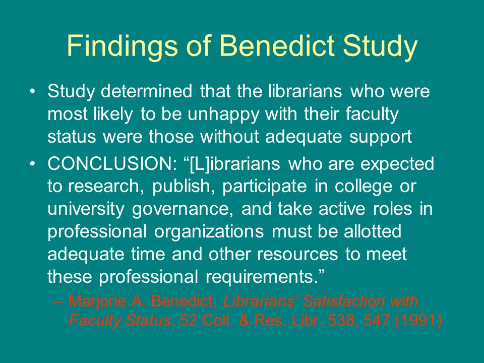 Findings of Benedict Study Study determined that the librarians who were most likely to be unhappy with their faculty status were those without adequa
