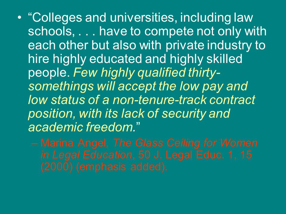 Colleges and universities, including law schools,... have to compete not only with each other but also with private industry to hire highly educated a