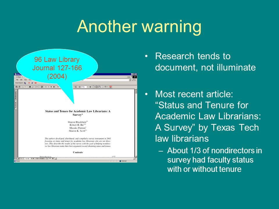 Another warning Research tends to document, not illuminate Most recent article: Status and Tenure for Academic Law Librarians: A Survey by Texas Tech