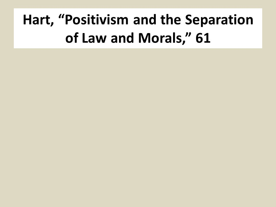Hart, Positivism and the Separation of Law and Morals, 61