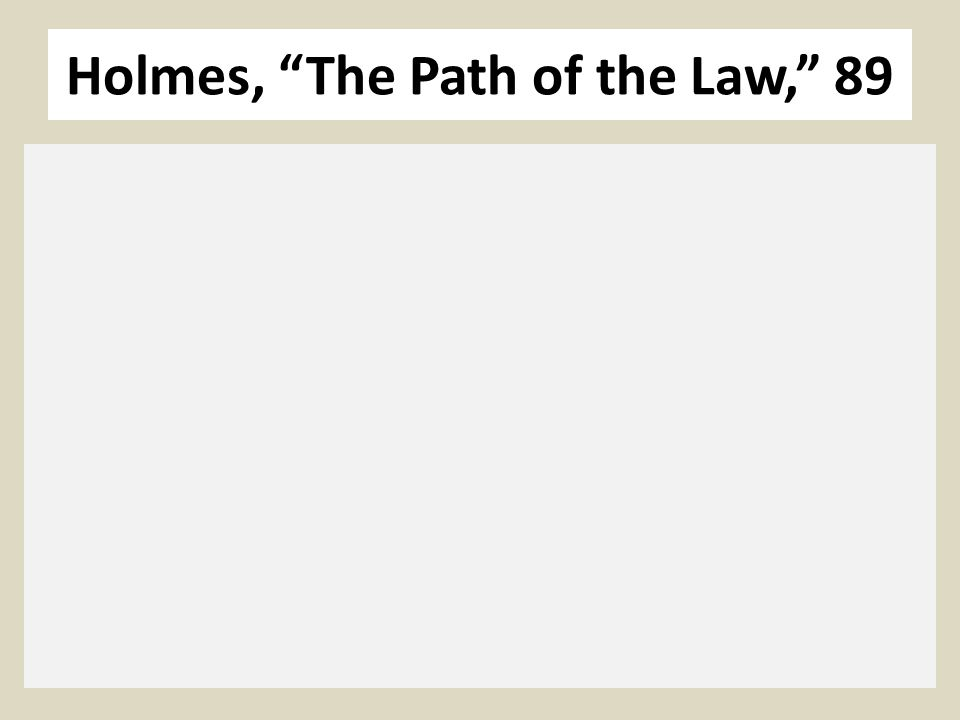 Holmes, The Path of the Law, 89
