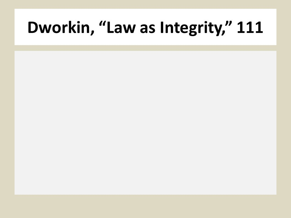 Dworkin, Law as Integrity, 111