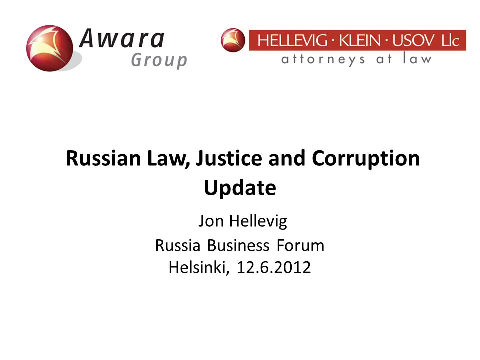 Russian Law, Justice and Corruption Update Jon Hellevig Russia Business Forum Helsinki, 12.6.2012