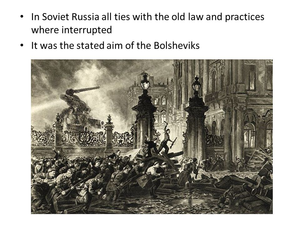 In Soviet Russia all ties with the old law and practices where interrupted It was the stated aim of the Bolsheviks