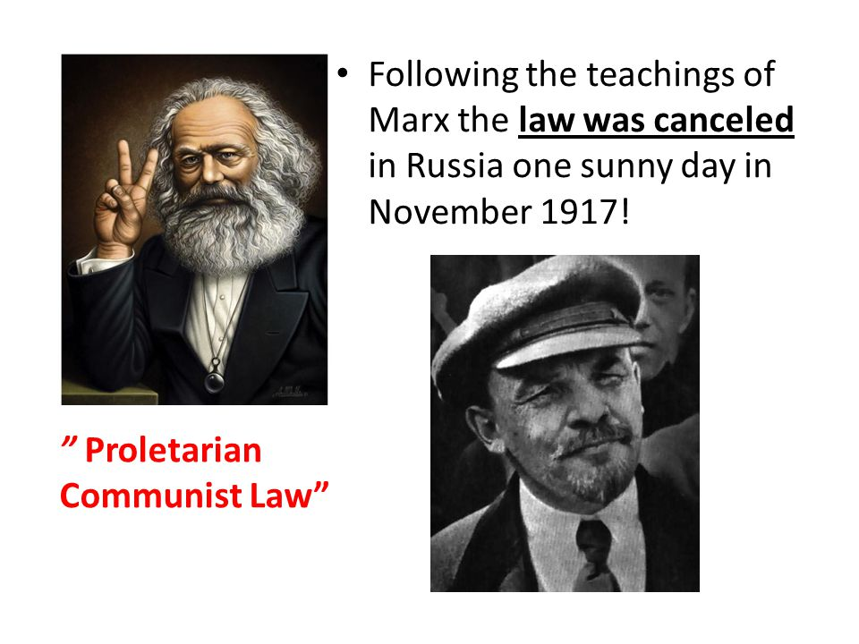 Following the teachings of Marx the law was canceled in Russia one sunny day in November 1917! Proletarian Communist Law