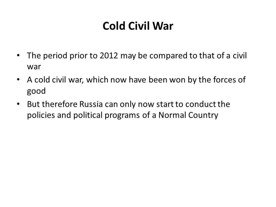 Cold Civil War The period prior to 2012 may be compared to that of a civil war A cold civil war, which now have been won by the forces of good But the