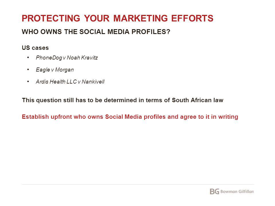 PROTECTING YOUR MARKETING EFFORTS WHO OWNS THE SOCIAL MEDIA PROFILES? US cases PhoneDog v Noah Kravitz Eagle v Morgan Ardis Health LLC v Nankivell Thi