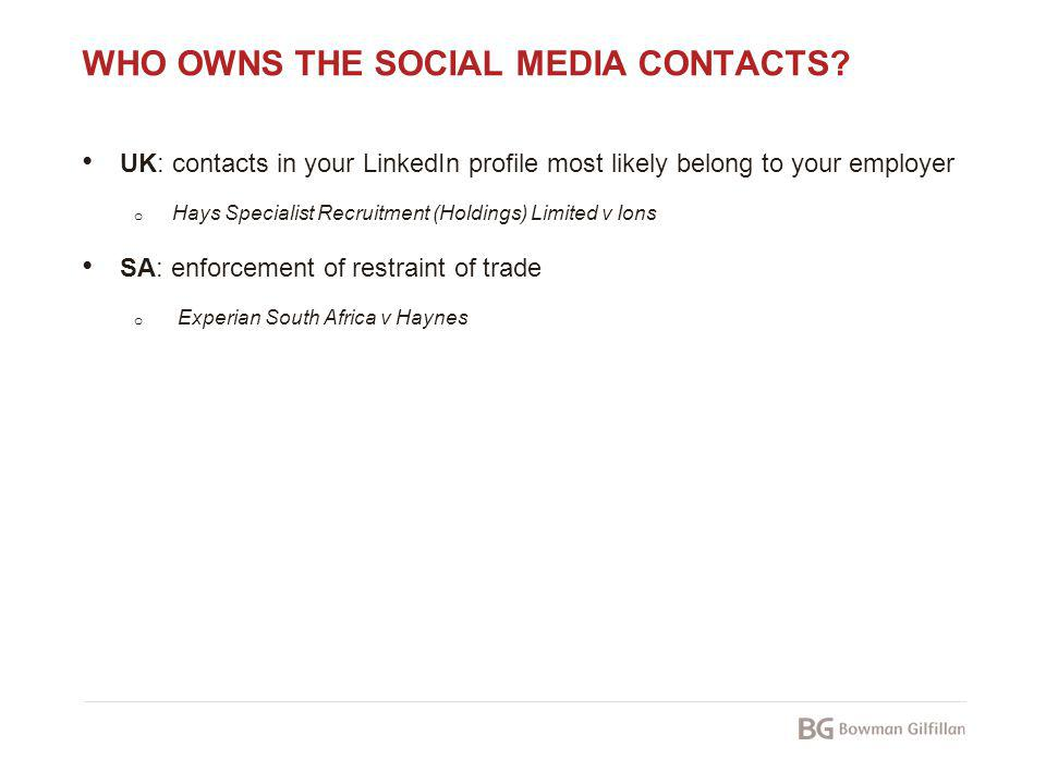 WHO OWNS THE SOCIAL MEDIA CONTACTS? UK: contacts in your LinkedIn profile most likely belong to your employer o Hays Specialist Recruitment (Holdings)