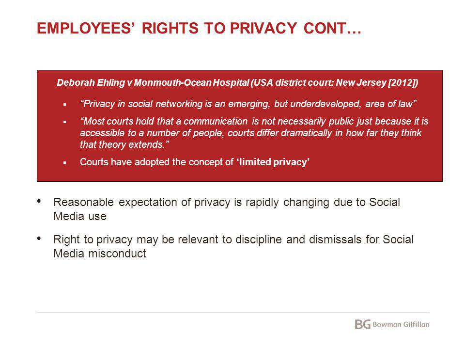 EMPLOYEES RIGHTS TO PRIVACY CONT… Deborah Ehling v Monmouth-Ocean Hospital (USA district court: New Jersey [2012]) Privacy in social networking is an