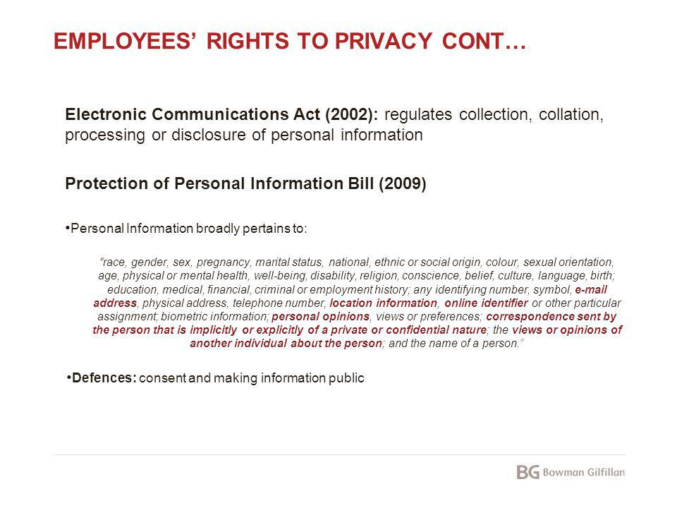 EMPLOYEES RIGHTS TO PRIVACY CONT… Electronic Communications Act (2002): regulates collection, collation, processing or disclosure of personal informat