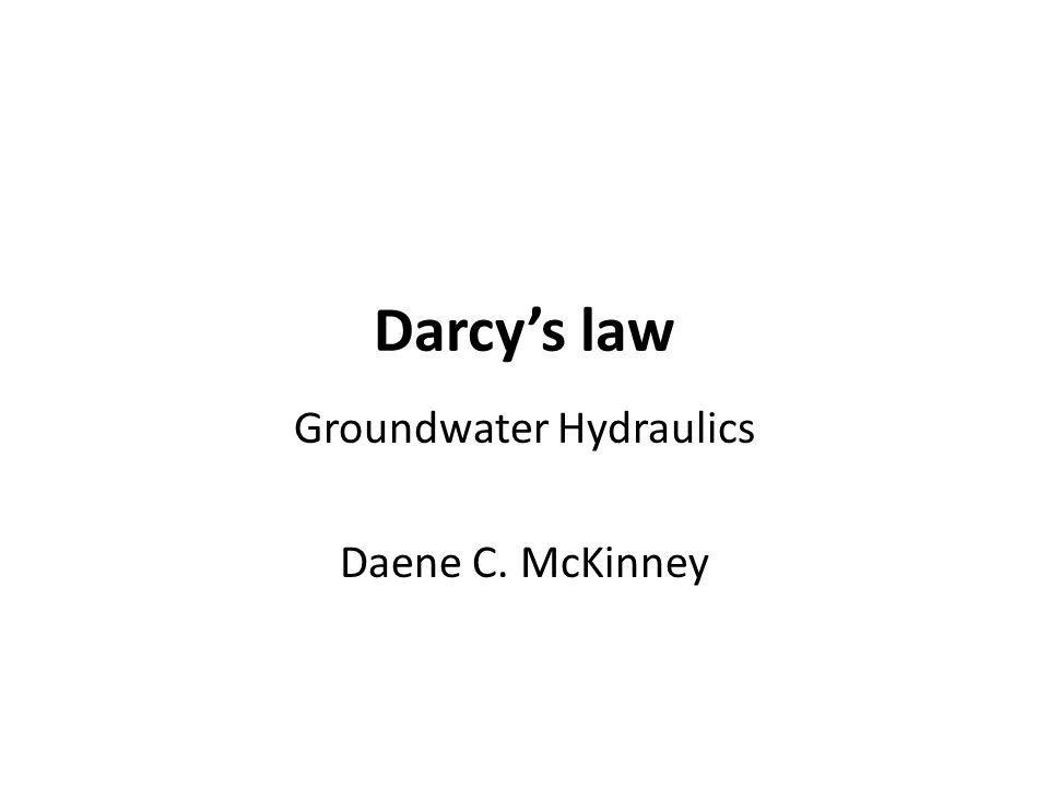 Darcys law Groundwater Hydraulics Daene C. McKinney