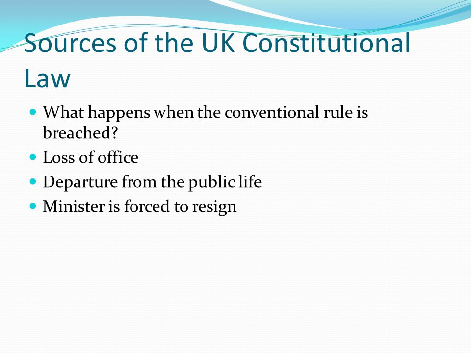 Sources of the UK Constitutional Law What happens when the conventional rule is breached.