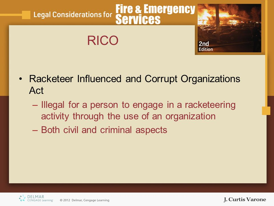 RICO Racketeer Influenced and Corrupt Organizations Act –Illegal for a person to engage in a racketeering activity through the use of an organization