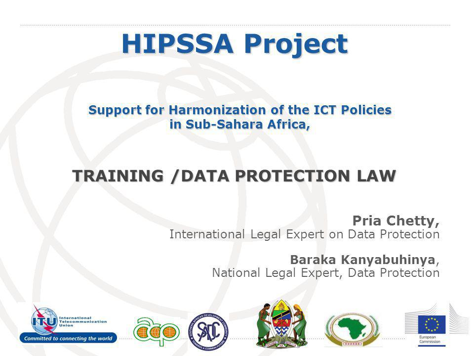 International Telecommunication Union HIPSSA Project Support for Harmonization of the ICT Policies in Sub-Sahara Africa, TRAINING /DATA PROTECTION LAW