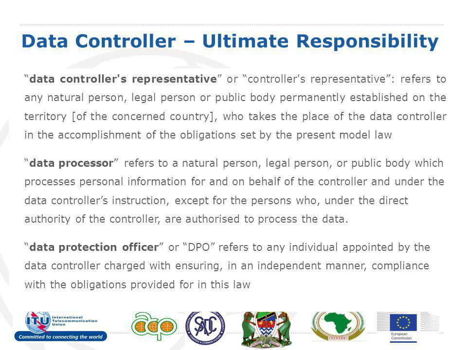 Data Controller – Ultimate Responsibility data controller's representative or controller's representative: refers to any natural person, legal person
