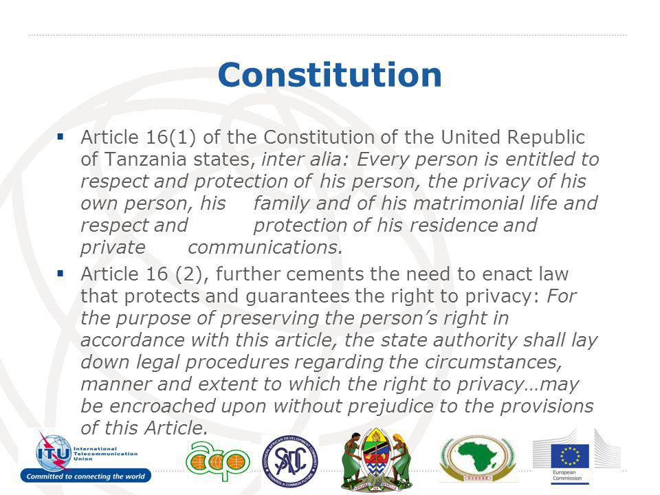 Constitution Article 16(1) of the Constitution of the United Republic of Tanzania states, inter alia: Every person is entitled to respect and protecti