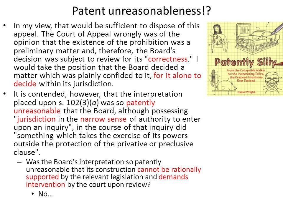 Patent unreasonableness!. In my view, that would be sufficient to dispose of this appeal.