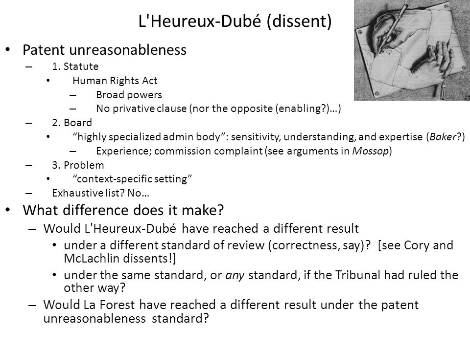 L'Heureux-Dubé (dissent) Patent unreasonableness – 1. Statute Human Rights Act – Broad powers – No privative clause (nor the opposite (enabling?)…) –