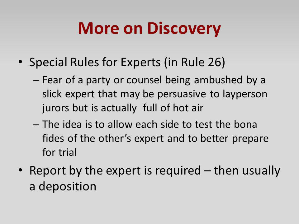 More on Discovery Special Rules for Experts (in Rule 26) – Fear of a party or counsel being ambushed by a slick expert that may be persuasive to laype