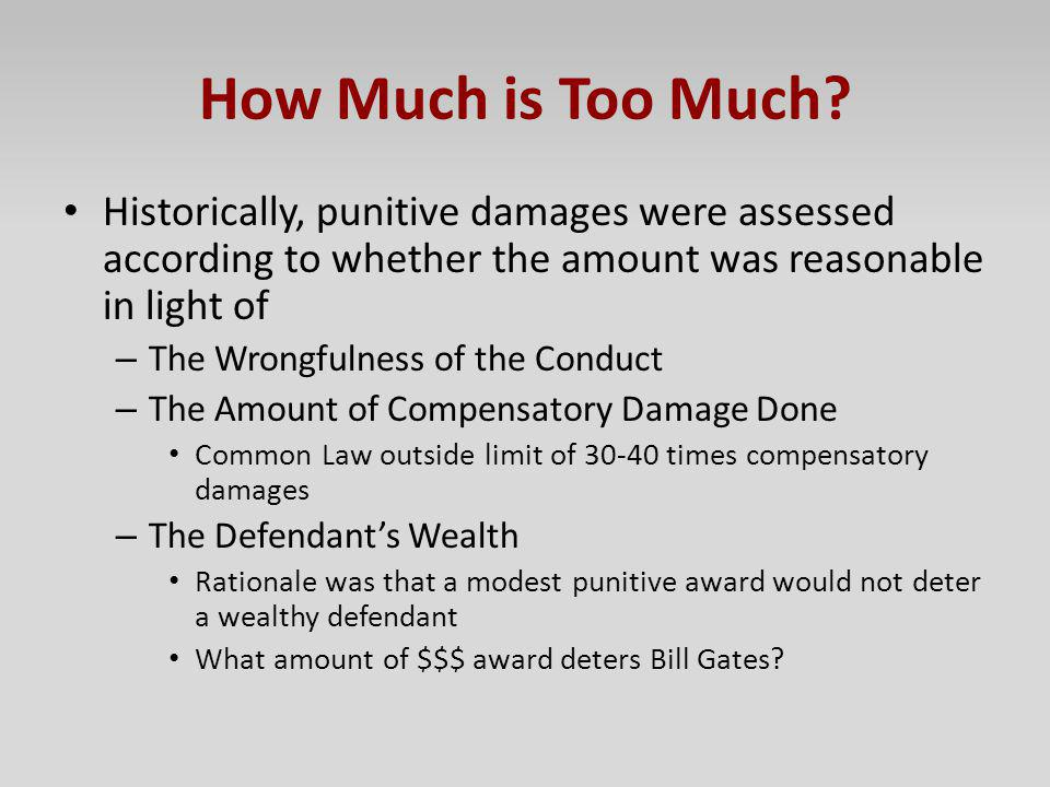 How Much is Too Much? Historically, punitive damages were assessed according to whether the amount was reasonable in light of – The Wrongfulness of th