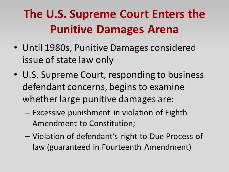 The U.S. Supreme Court Enters the Punitive Damages Arena Until 1980s, Punitive Damages considered issue of state law only U.S. Supreme Court, respondi